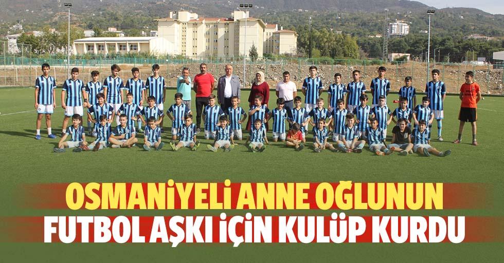 Osmaniyeli anne oğlunun futbol aşkı için kulüp kurdu