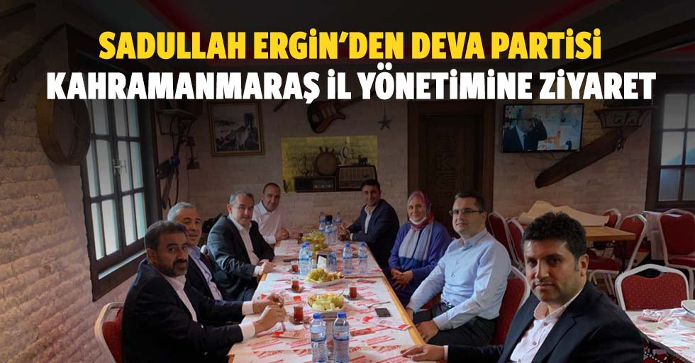 Sadullah Ergin'den Deva Partisi Kahramanmaraş İl Yönetimine Ziyaret