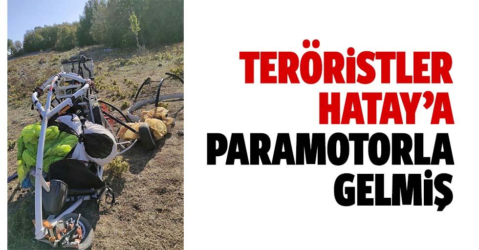 Teröristler Hatay'a paramotorla gelmiş