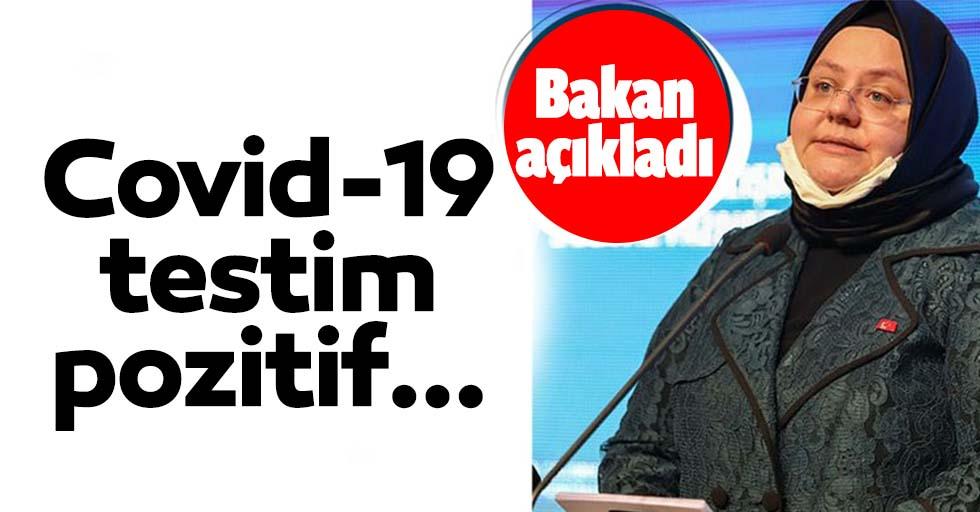 Aile ve Çalışma Bakanı Zehra Zümrüt Selçuk: Covid-19 testim pozitif...