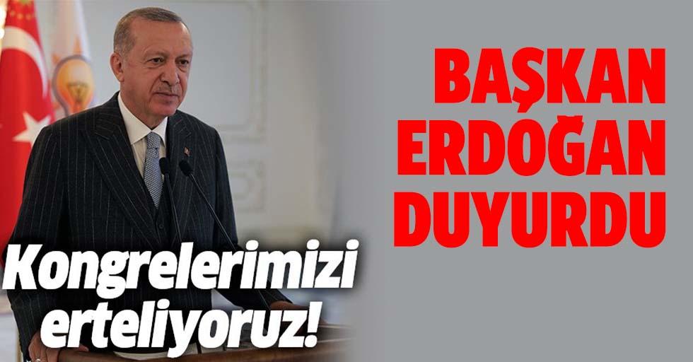 Başkan Erdoğan'dan AK Parti il kongrelerinde duyurdu: Erteliyoruz