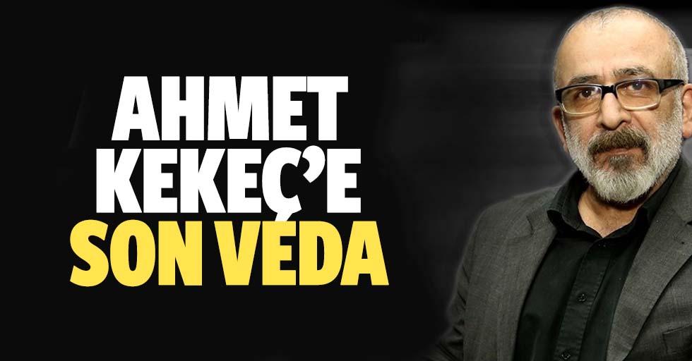 Gazeteci Ahmet Kekeç'e son veda!