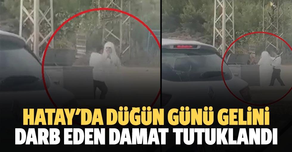 Hatay'da düğün günü gelini darb eden damat tutuklandı
