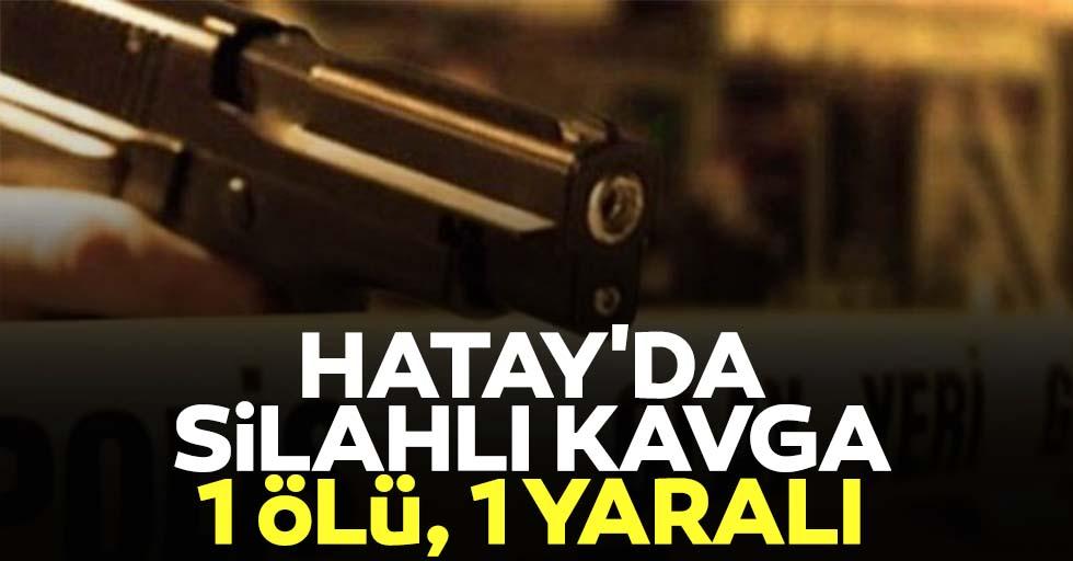 Hatay'da silahlı kavga: 1 ölü, 1 yaralı