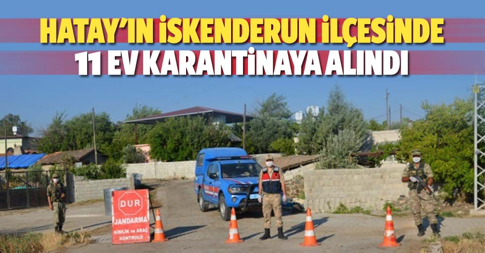 Hatay'ın İskenderun ilçesinde 11 ev karantinaya alındı