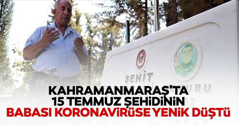 Kahramanmaraş'ta 15 Temmuz şehidinin babası koronavirüse yenik düştü