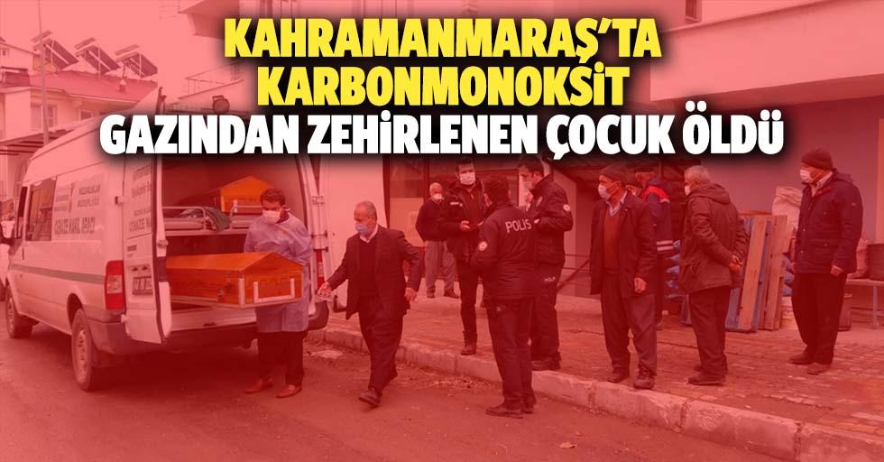Kahramanmaraş'ta karbonmonoksit gazından zehirlenen çocuk öldü