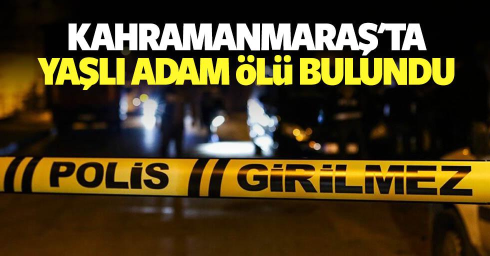 Kahramanmaraş'ta yaşlı adam ölü bulundu