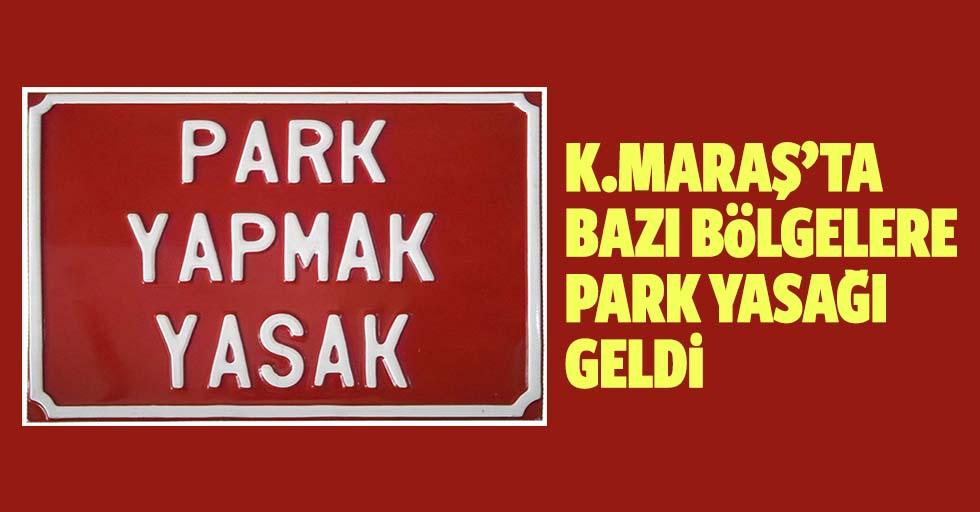 Kahramanmaraş'ta bazı bölgelere park yasağı geldi