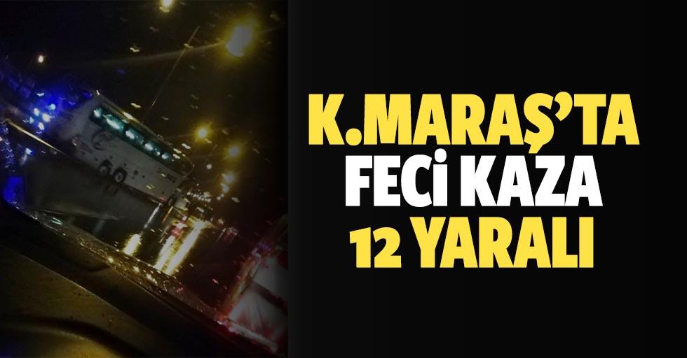 Kahramanmaraş'ta feci kaza; 12 yaralı