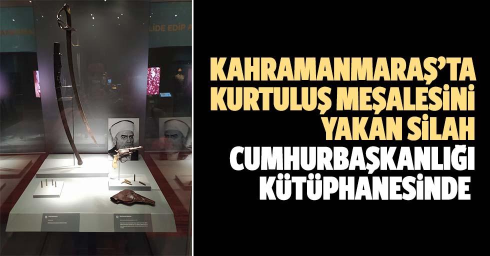 Kahramanmaraş'ta kurtuluş meşalesini yakan silah Cumhurbaşkanlığı kütüphanesinde