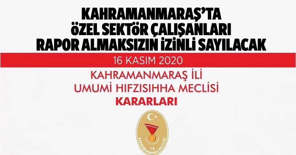 Kahramanmaraş'ta özel sektör çalışanları rapor almaksızın izinli sayılacak