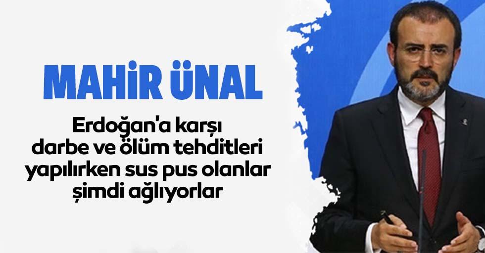 Mahir Ünal'dan Alaattin Çakıcı açıklaması, Erdoğan'a karşı darbe ve ölüm tehditleri yapılırken sus pus olanlar, şimdi ağlıyorlar
