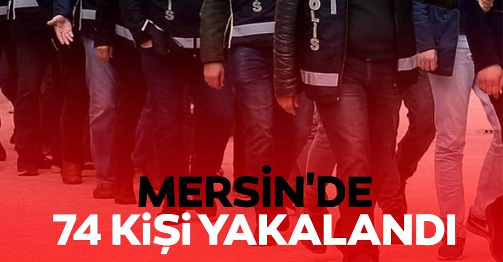Mersin'de 74 kişi yakalandı