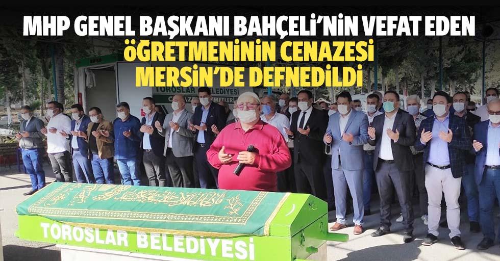 Mhp Genel Başkanı Bahçeli'nin Vefat Eden Öğretmeninin Cenazesi Mersin'de Defnedildi