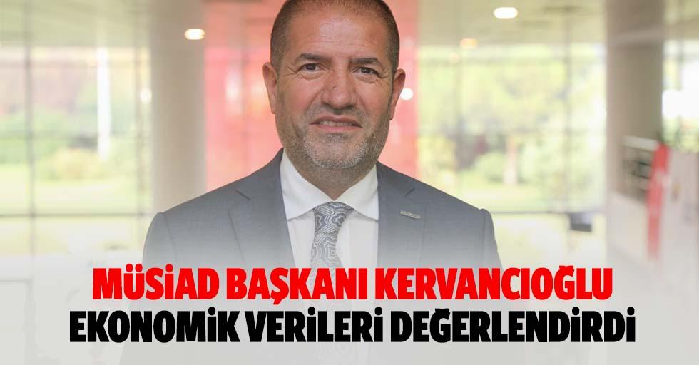 Müsiad Başkanı Kervancıoğlu Ekonomik Verileri Değerlendirdi