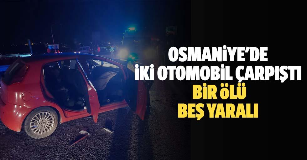 Osmaniye'de 2 otomobil çarpıştı: 1 ölü, 5 yaralı