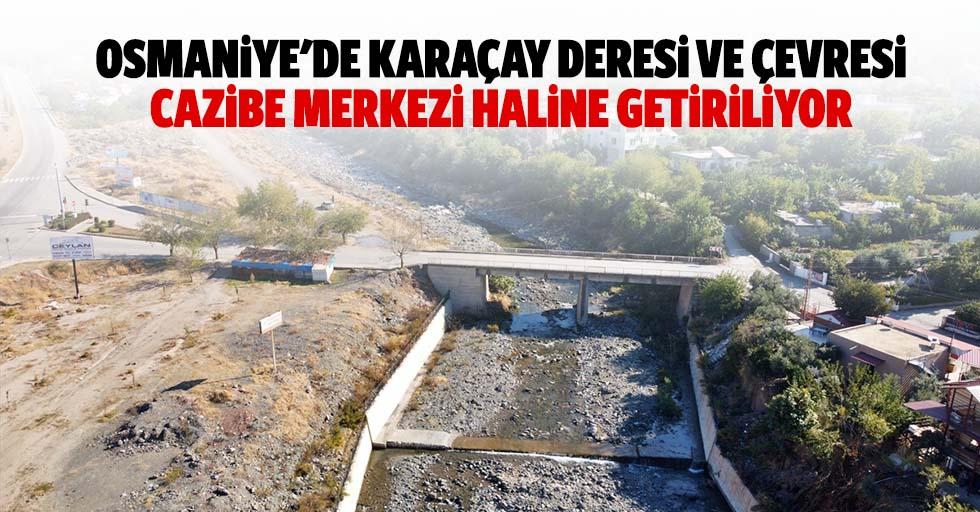 Osmaniye'de karaçay deresi ve çevresi cazibe merkezi haline getiriliyor