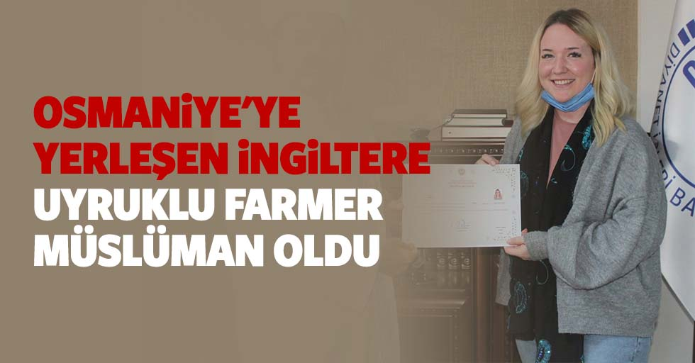 Osmaniye'ye yerleşen İngiltere uyruklu Farmer Müslüman oldu