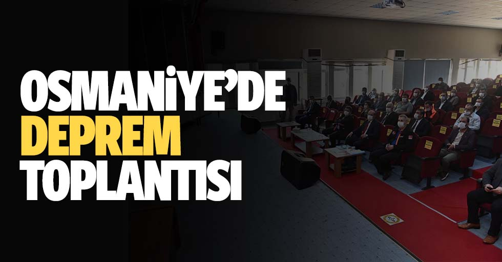 """Osmaniye'de """"Deprem ve Doğal Afet Yönetimi"""" toplantısı"""