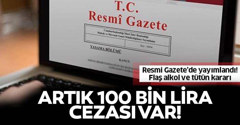Resmi Gazete'de yayımlandı! Artık 100 bin TL'ye kadar cezası var!