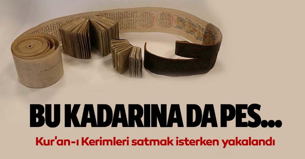 Tarihi eser niteliğindeki Kur'an-ı Kerimleri satmak isterken yakalandı