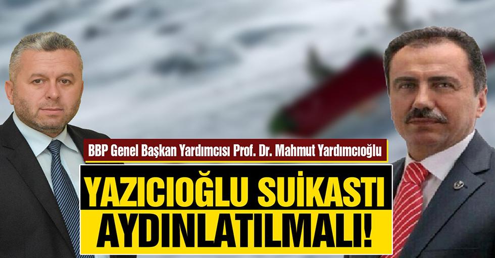 Yardımcıoğlu: Yazıcıoğlu suikastı aydınlatılmalı