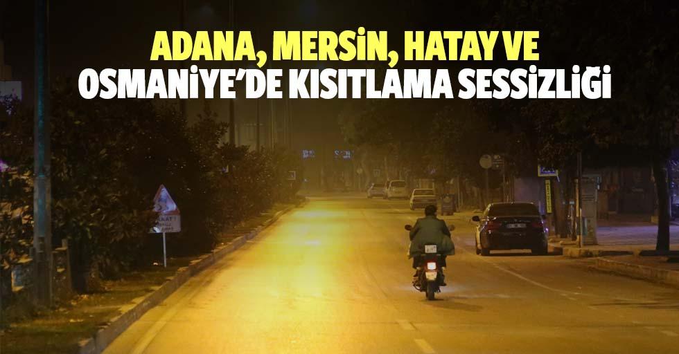 Adana, Mersin, Hatay ve Osmaniye'de Kısıtlama Sessizliği