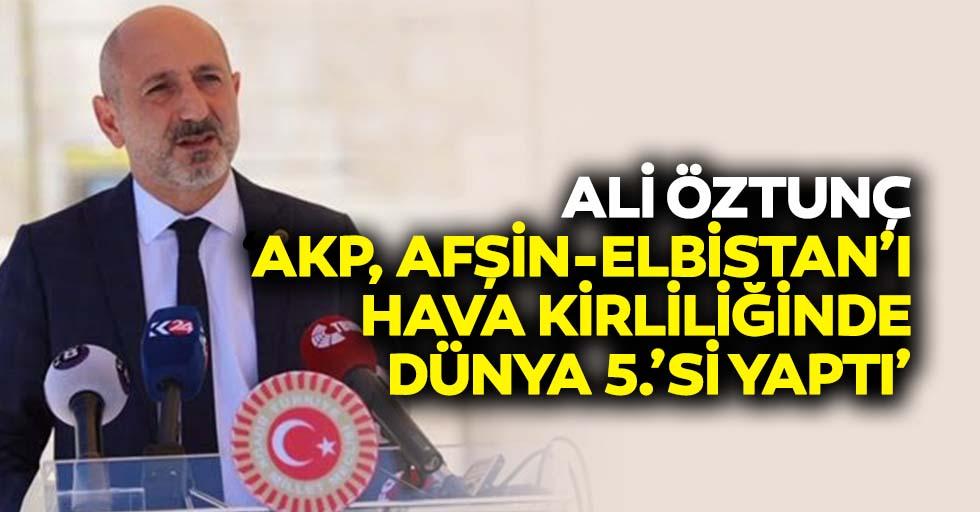 Ali Öztunç: 'AKP, Afşin-Elbistan'ı hava kirliliğinde dünya 5.'si yaptı'