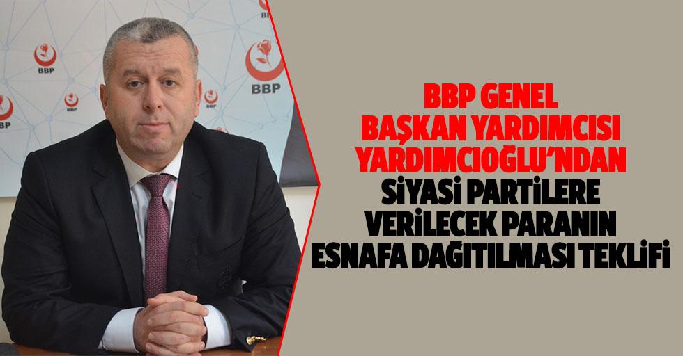 BBP Genel Başkan Yardımcısı Yardımcıoğlu'ndan siyasi partilere verilecek paranın esnafa dağıtılması teklifi