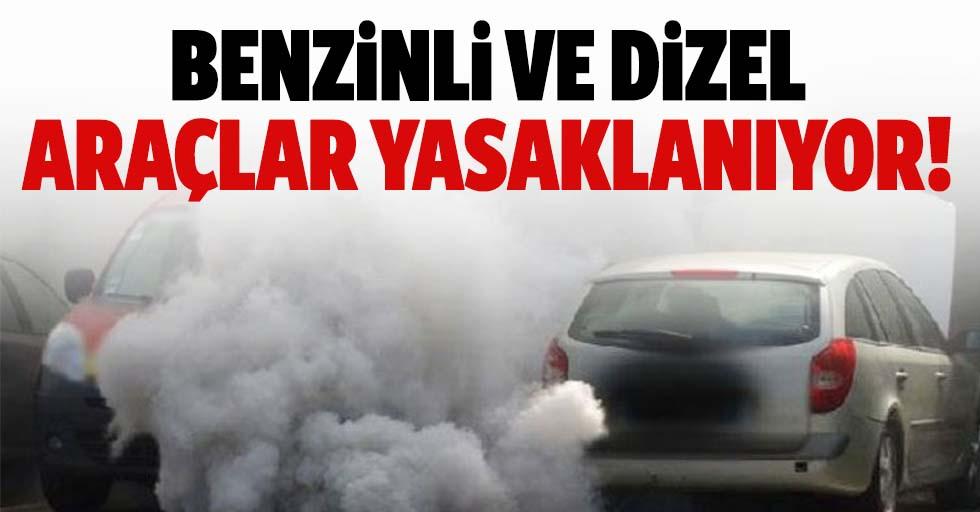 Benzinli ve dizel araçlar yasaklanıyor!