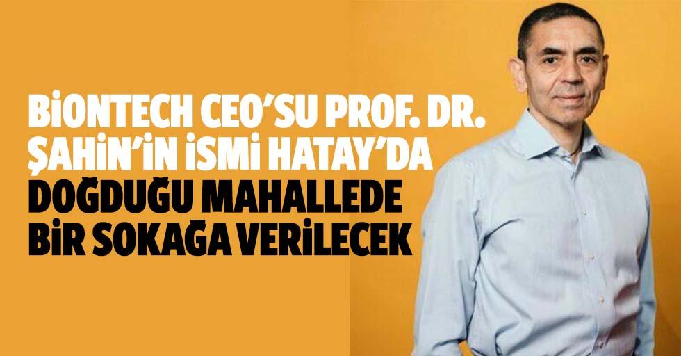 Biontech ceo'su Prof. Dr. Şahin'in ismi Hatay'da doğduğu mahallede bir sokağa verilecek