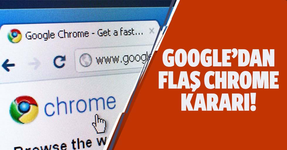 Google'dan flaş chrome kararı!
