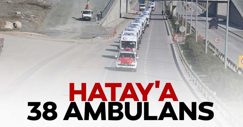 Hatay'a 38 ambulans