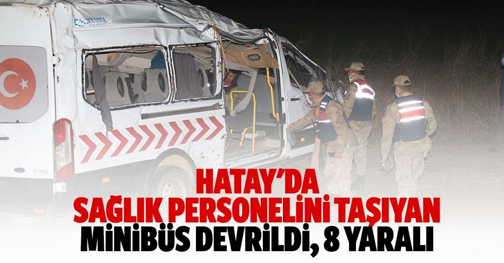 Hatay'da sağlık personelini taşıyan minibüs devrildi: 8 yaralı