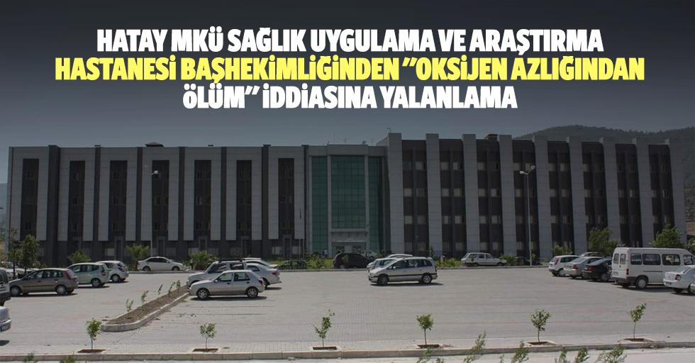 """Hatay MKÜ sağlık uygulama ve araştırma hastanesi başhekimliğinden """"oksijen azlığından ölüm"""" iddiasına yalanlama"""