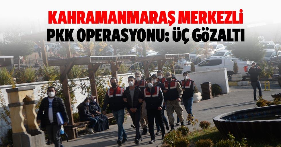 Kahramanmaraş merkezli PKK operasyonu: 3 gözaltı