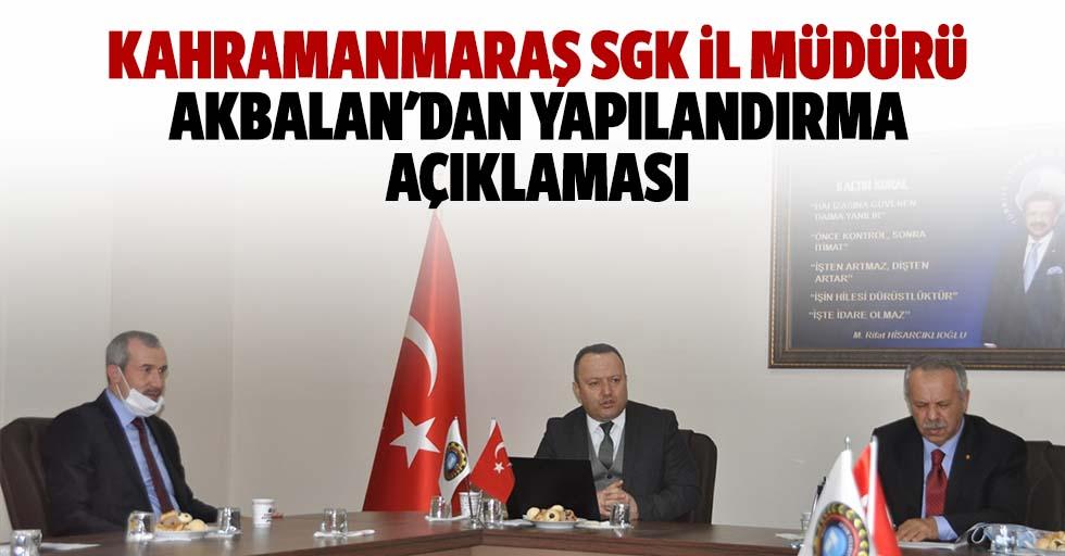 Kahramanmaraş SGK il müdürü Akbalan'dan yapılandırma açıklaması