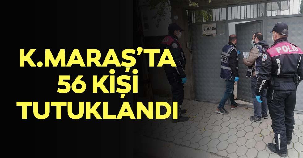 Kahramanmaraş'ta 56 kişi tutuklandı