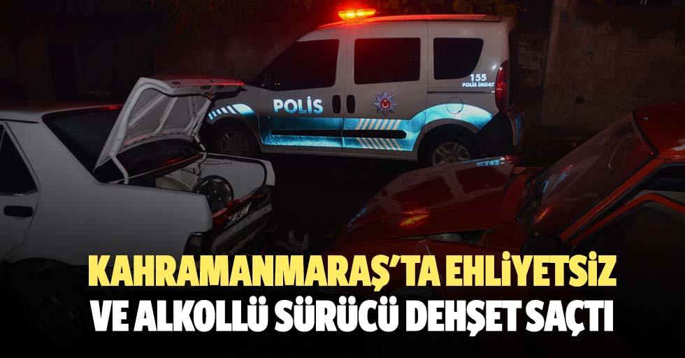 Kahramanmaraş'ta ehliyetsiz ve alkollü sürücü dehşet saçtı