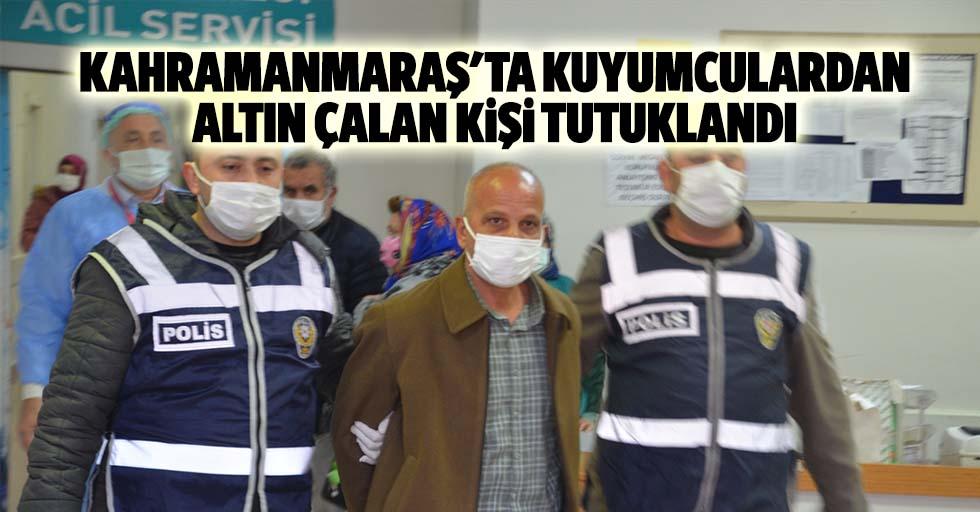 Kahramanmaraş'ta kuyumculardan altın çalan kişi tutuklandı