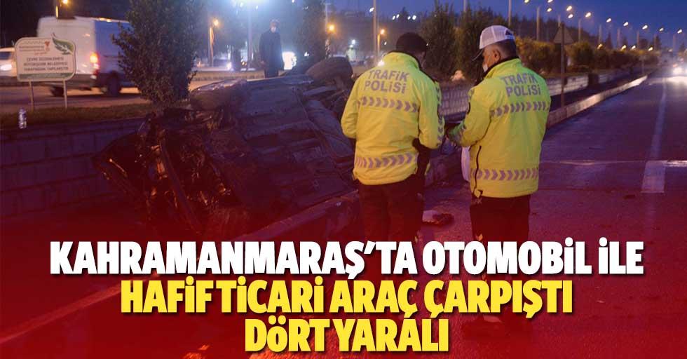 Kahramanmaraş'ta otomobil ile hafif ticari araç çarpıştı: 4 yaralı