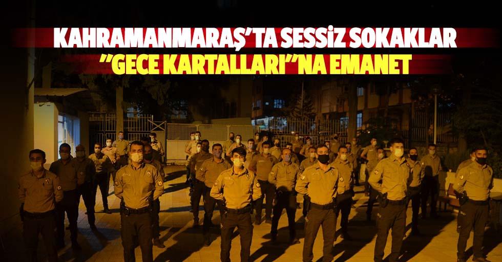 """Kahramanmaraş'ta sessiz sokaklar """"gece kartalları""""na emanet"""