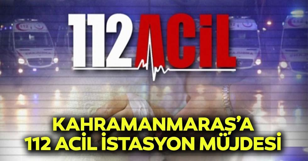 Kahramanmaraş'a 112 acil istasyon müjdesi