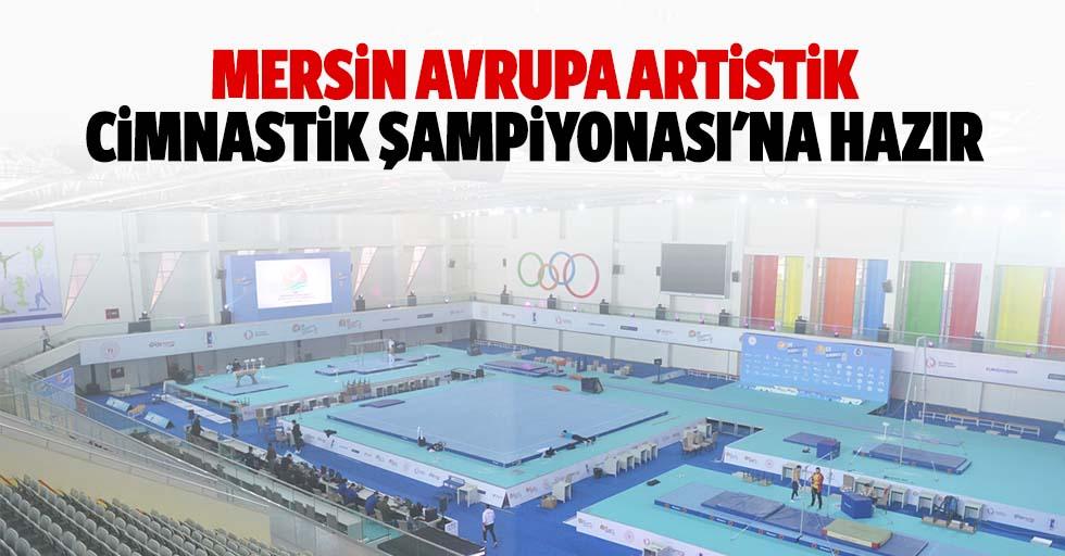 Mersin Avrupa artistik cimnastik şampiyonası'na hazır