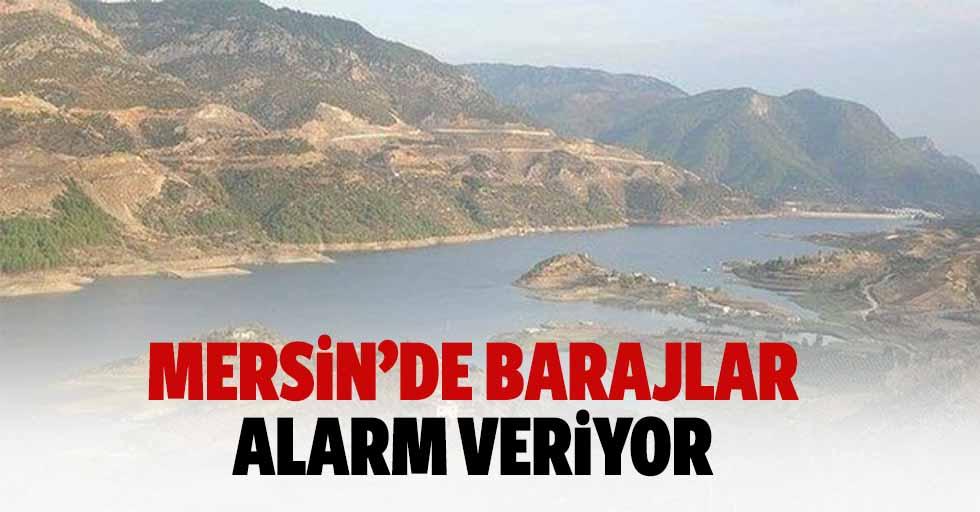 Mersin'de barajlar alarm veriyor