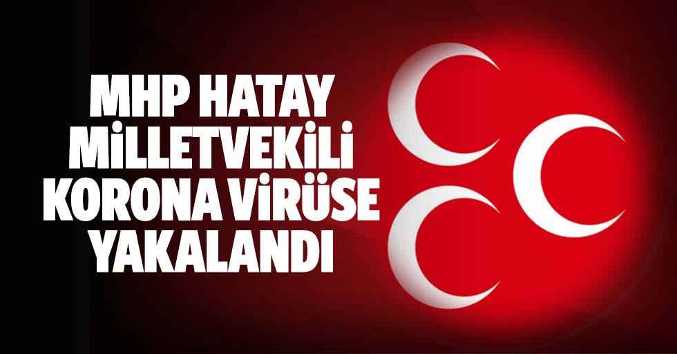 MHP Hatay milletvekili korona virüse yakalandı