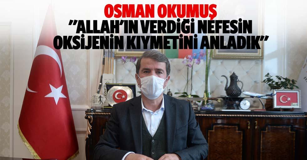 """Osman Okumuş, """"Allah'ın verdiği nefesin, oksijenin kıymetini anladık"""""""