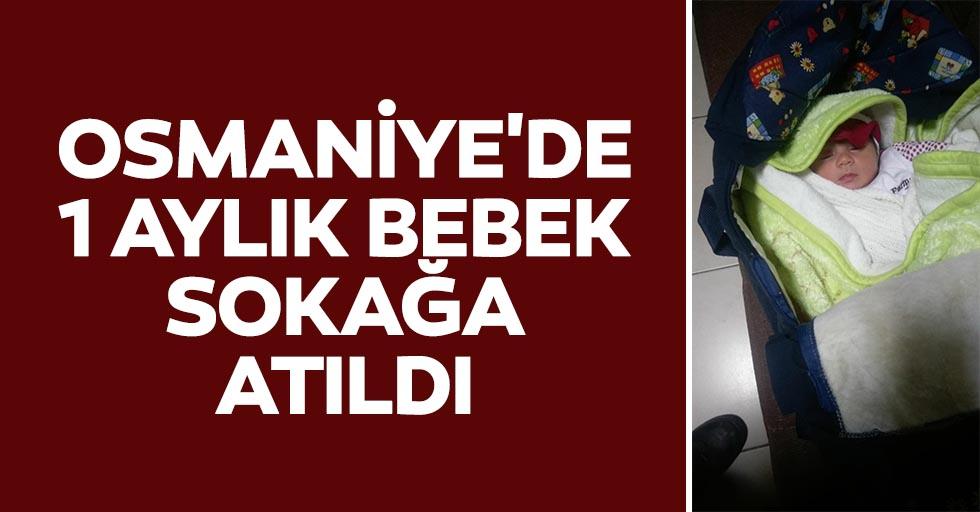 Osmaniye'de 1 aylık bebek sokağa atıldı