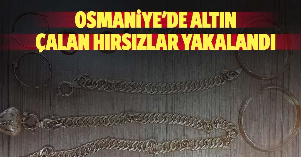 Osmaniye'de altın çalan hırsızlar yakalandı